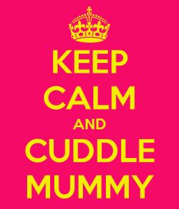 keep-calm-and-cuddle-mummy-1
